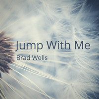 Brad Wells - Jump With Me