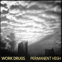 Work Drugs - Permanent High