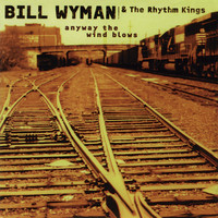 Bill Wyman & The Rhythm Kings - Anyway the Wind Blows