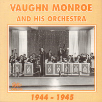 Vaughn Monroe - Vaughn Monroe and His Orchestra 1944-1945