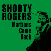 Shorty Rogers - Martians Come Back! (Bonus Track Version)