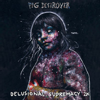 Pig Destroyer - Delusional Supremacy 2k