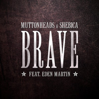 Muttonheads - Brave (Radio Edit)