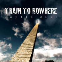 Joette Ault - Train to Nowhere