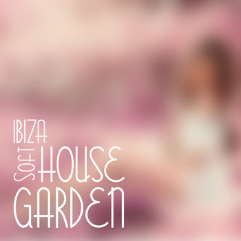 Various Artists - Ibiza Soft House Garden