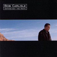 Bob Carlisle - Nothing But The Truth