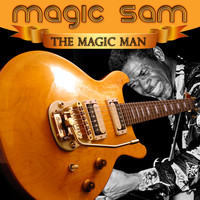 Magic Sam - The Magic Man