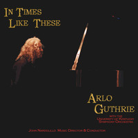 Arlo Guthrie - In Times Like These