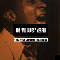 "Bob Merrill - Bob ""Mr. Blues"" Merrill: 1943-1961 Complete Recordings"