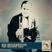 Bix Beiderbecke - The Trumpet Man