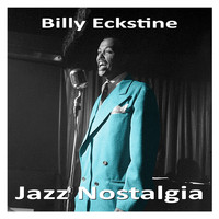 Billy Eckstine - Jazz Nostalgia
