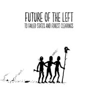 Future Of The Left - TO FAILED STATES AND FOREST CLEARINGS