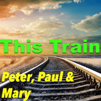 Peter, Paul & Mary - This Train