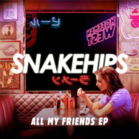 Snakehips - All My Friends - EP (Explicit)