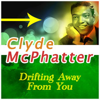 Clyde McPhatter - Drifting Away from You