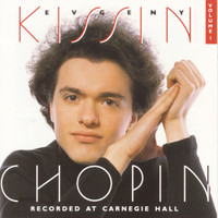 Evgeny Kissin - Volume 1, Chopin:  Recorded at Carnegie Hall
