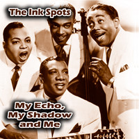 THE INK SPOTS - My Echo, My Shadow, and Me