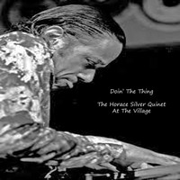 Horace Silver - Doin' The Thing: The Horace Silver Quintet At The Village