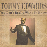 Tommy Edwards - You Don't Really Want fo Know