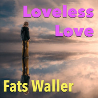 Fats Waller - Loveless Love
