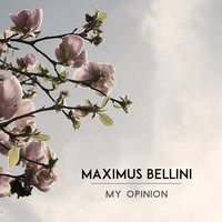 Maximus Bellini - My Opinion