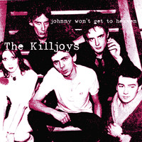 The Killjoys - Johnny Won't Get To Heaven