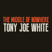 Tony Joe White - The Middle of Nowhere