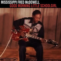 Mississippi Fred McDowell - Good Morning Little Schoolgirl