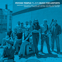 Psychic Temple - Plays Music for Airports