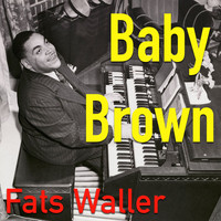 Fats Waller - Baby Brown