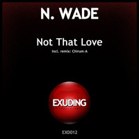 N. Wade - Not That Love