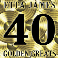 Etta James - 40 Golden Greats