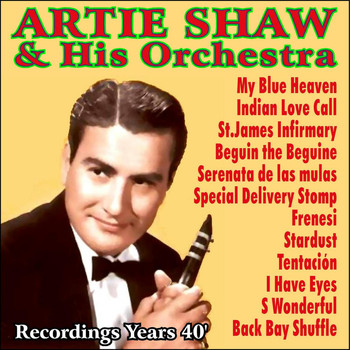 Artie Shaw - Recordings Years 40'