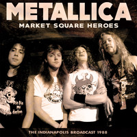 Metallica - Market Square Heroes (Live)