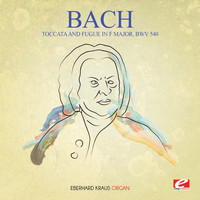 Johann Sebastian Bach - J.S. Bach: Toccata and Fugue in F Major, BWV 540 (Digitally Remastered)