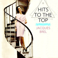 Jacques Brel - Hits To The Top