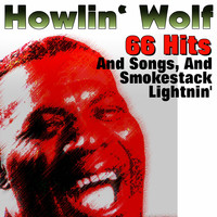 Howlin' Wolf - 66 Hits and Songs and Smokestack Lightnin'