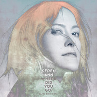 Keren Ann - Where Did You Go ? (And Remixes)