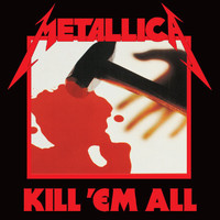 Metallica - Kill 'Em All (Remastered [Explicit])