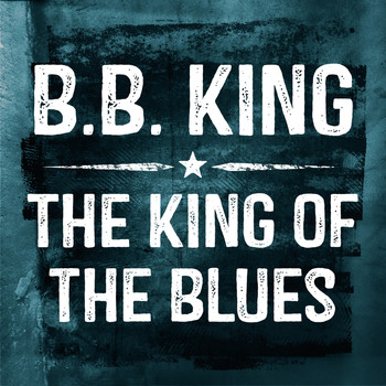 B B King - The King of the Blues