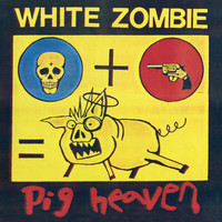 White Zombie - Pig Heaven (Explicit)