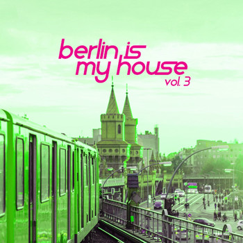 Various Artists - Berlin Is My House, Vol. 3