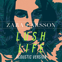 Zara Larsson - Lush Life (Acoustic Version)