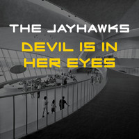 The Jayhawks - Devil Is In Her Eyes