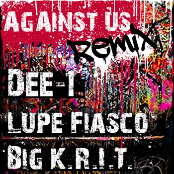 Lupe Fiasco - Against Us Remix (feat. Lupe Fiasco & Big Krit)