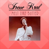 Irene Kral - Melt Like Butter