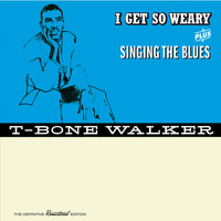 T-Bone Walker - I Get so Weary + Singing the Blues (Bonus Track Version)