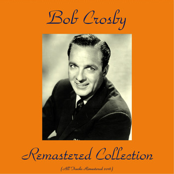 Bob Crosby - Bob Crosby Remastered Collection