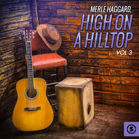 Merle Haggard - High On a Hilltop, Vol. 3