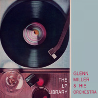Glenn Miller & His Orchestra - The Lp Library